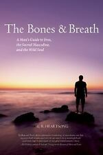 The Bones and Breath: A Man's Guide to Eros, the Sacred Masculine, and the Wild