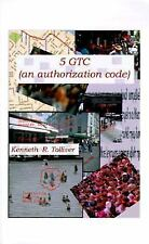 5 GTC : An Authorization Code by Kenneth R. Tolliver (1999, Paperback)