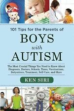 101 Tips for the Parents of Boys with Autism: The Most Crucial Things You Need t