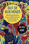 Out of Our Heads: Why You Are Not Your Brain, and Other Lessons from the Biology
