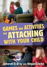Games and Activities for Attaching with Your Child by Deborah D. Gray, Megan...