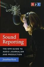 Sound Reporting: The NPR Guide to Audio Journalism and Production, Kern, Jonatha