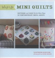 Whip up Mini Quilts : Patterns and How-To for 26 Contemporary Small Quilts by...