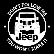 Don't Follow Me VINYL STICKER DECAL JEEP WRANGLER RENEGADE TJ JK CJ YJ RUBICON