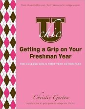 U Chic's Getting a Grip on Your Freshman Year: The College Girl's First Year Act