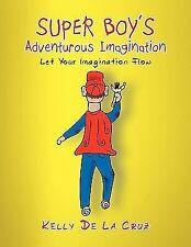 Super Boy's Adventurous Imagination : Let your imagination Flow by Kelly De...