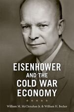 Eisenhower and the Cold War Economy, Becker, William H., McClenahan Jr., William