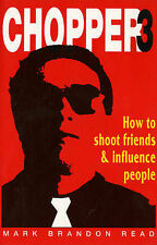 CHOPPER 3..HOW TO SHOOT FRIENDS & INFLUENCE PEOPLE.....MARK CHOPPER READ.