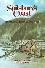 Spilsbury's Coast: Pioneer Years in the Wet West (Spilsbury Saga), White, Howard