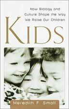Kids: How Biology and Culture Shape the Way We Raise Our Children Small, Meredi