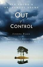 Out of Control : Finding Peace for the Physically Exhausted and Spiritually Stru