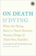 On Death and Dying : What the Dying Have to Teach Doctors, Nurses, Clergy and...