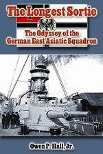 The Longest Sortie : The Odyssey of the German East Asiatic Squadron by Owen...