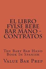 El LIBRO FYLSE BEBE BAR MANO - Contratos : The Baby Bar Hand Book in Spanish...