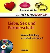 Der Psychocoach 4: Liebe, Sex und Partnerschaft. Warum Erfüllung so einfach sein