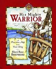 His Mighty Warrior: A Treasure Map from Your King, Shepherd, Sheri Rose, Accepta