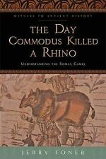 Witness to Ancient History: The Day Commodus Killed a Rhino : Understanding...