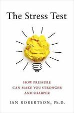 The Stress Test : How Pressure Can Make You Stronger and Sharper by Ian...