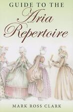 Indiana Repertoire Guides: Guide to the Aria Repertoire by Mark Ross Clark...