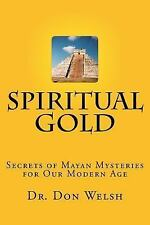 Spiritual Gold : The Secrets of Mayan Mysteries for Our Modern Age by Don...