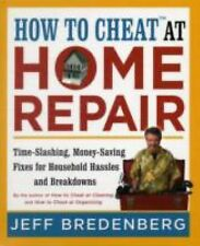 How to Cheat™ at Home Repair : Time-Slashing, Money-Saving Fixes for...