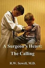 A Surgeon's Heart: the Calling by R. Sewell and Janna Canard (2014, Paperback)