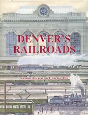 DENVER'S RAILROADS BY KNETON FORREST & CHARLES ALBI WITH MAPS
