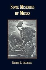 Some Mistakes of Moses by Robert G. Ingersoll (2007, Paperback)