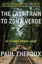 The Last Train to Zona Verde by Theroux, Paul