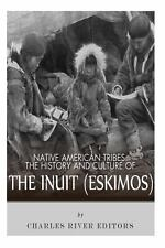 Native American Tribes: the History and Culture of the Inuit (Eskimos) by...
