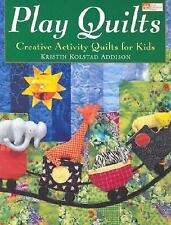 Play Quilts: Creative Activity Quilts for Kids by Addison, Kristin Kolstad
