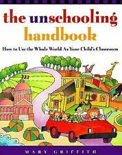 The Unschooling Handbook : How to Use the Whole World As Your Child's...