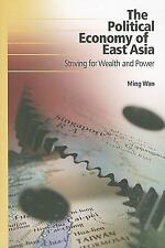 USE The Political Economy of East Asia: Striving for Wealth and Power by Ming Wa