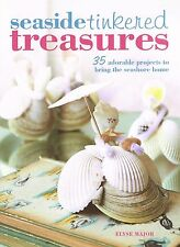 Seaside Tinkered Treasures:35 adorable projects to bring the seashore home NEW B