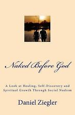Naked Before God : A Look at Healing, Self-Discovery and Spiritual Growth...