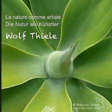 La Nature Comme Artiste - Die Natur Als Künstler by Wolf Thiele (2013,...