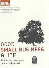 Good Small Business Guide: How to Start and Grow Your Own Business (Business the