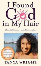 I Found God in My Hair: 98 spiritual principles I learned from...my hair! by Wr