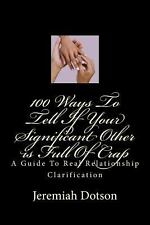 100 Ways to Tell If Your Significant Other Is Full of Crap : A Guide to Real...