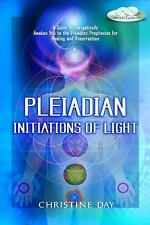 Pleiadian Initiations of Light: A Guide to Energetically Awaken You to the Pleia