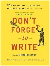 Don't Forget to Write for the Secondary Grades: 50 Enthralling and Effective Wri