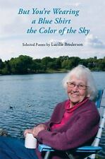 But You're Wearing a Blue Shirt the Color of the Sky: Selected Poems b-ExLibrary