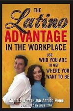 The Latino Advantage in the Workplace: Use Who You Are to Get Where You Want to