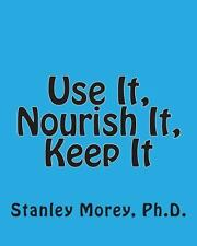 Use It, Nourish It, Keep It : How to Maintain Your Fitness and Your Health...