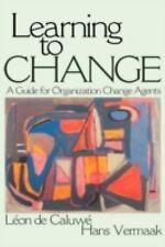 Learning to Change : A Guide for Organization Change Agents by Léon de Caluwe...