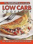 The Complete Step-By-Step Low Carb Cookbook: Over 500 Recipes for Any Low Carb P
