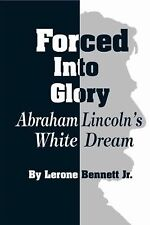 Forced into Glory: Abraham Lincoln's White Dream by Bennett Jr., Lerone