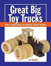 Great Big Toy Trucks : Plans and Instructions for Building 9 Giant Working...