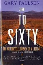 Zero to Sixty : The Motorcycle Journey of a Lifetime by Gary Paulsen (1999,...