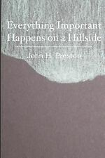 Everything Important Happens on a Hillside by John Preston (2013, Paperback)